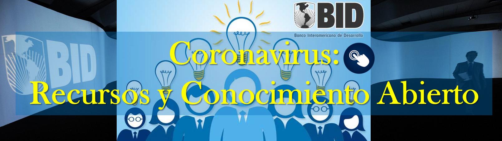 Banco Interamericano de Desarrollo (BID). Coronavirus: recursos y conocimiento abierto