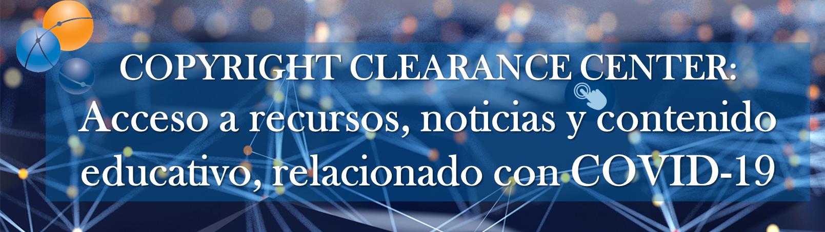 Copyright Clearance Center: Acceso a la ciencia relevante, noticias y contenido educativo relacionado con COVID-19